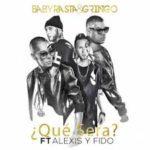 Baby Rasta y Gringo Ft. Alexis y Fido - Que Sera MP3