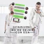 Baby Rasta y Gringo - No Me Dejes Con Esa MP3