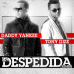 Daddy Yankee Ft. Tony Dize - La Despedida (Remix) MP3