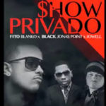 Fito Blanko Ft Black Jonas Point Y Jowell - Show Privado MP3