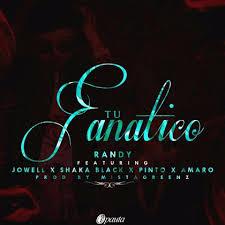 Jowell Y Randy Ft. Shaka Black, Pinto, Amaro - Tu Fanatico Letra