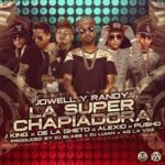 Jowell y Randy Ft. J King, De La Ghetto, Alexio La Bestia Y Pusho - La Super Chapiadora (Remix) MP3