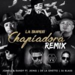 Jowell y Randy Ft. J King Y De La Ghetto - La Super Chapiadora (Remix) MP3