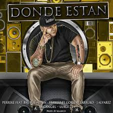 Perreke Ft. Big Boy, Zion, Franco, Farruko, J Alvarez, Arcangel, Lui-G 21 Plus - Donde Estan MP3