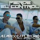 Ale Mendoza Ft. Dyland - Pierde El Control