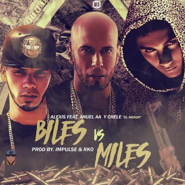 Alexis Ft. Anuel AA Y Chele El Menor - Biles VS Miles