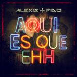 Alexis y Fido - Aqui Es Que Ehh MP3