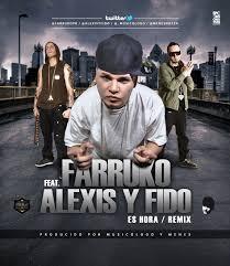 Alexis y Fido Ft. Farruko - Es Hora (Remix) MP3