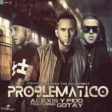 Alexis y Fido Ft. Gotay El Autentiko - Problematico MP3