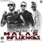 Alexis y Fido Ft. Yomo - Malas Influencias MP3