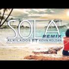 Alkilados Ft. Kevin Roldan - Sola Remix