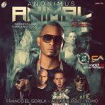 Anonimus Ft. Franco El Gorila, Alexis y Fido Y Yomo - Animal MP3