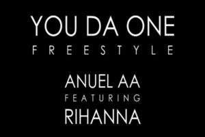 Anuel AA Ft. Rihanna - You Da One (Freestyle)