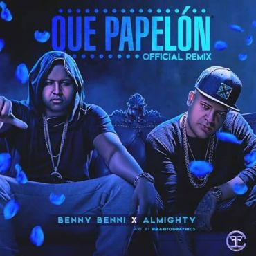 Benny Benni Ft. Almighty - Que Papelon Remix