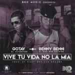 Benny Benni Ft. Gotay El Autentiko - Vive Tu Vida No La Mia MP3