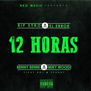 Benny Benni Ft. Miky Woodz - 12 Horas (R.I.P Syko El Error)
