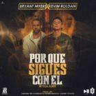 Bryant Myers Ft Kevin Roldan - Por Que Sigues Con El Remix