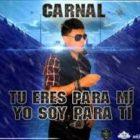 Carnal - Tu Eres Para Mi Yo Soy Para Ti MP3