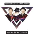 Chino Y Nacho Ft Daddy Yankee - Andas En Mi Cabeza