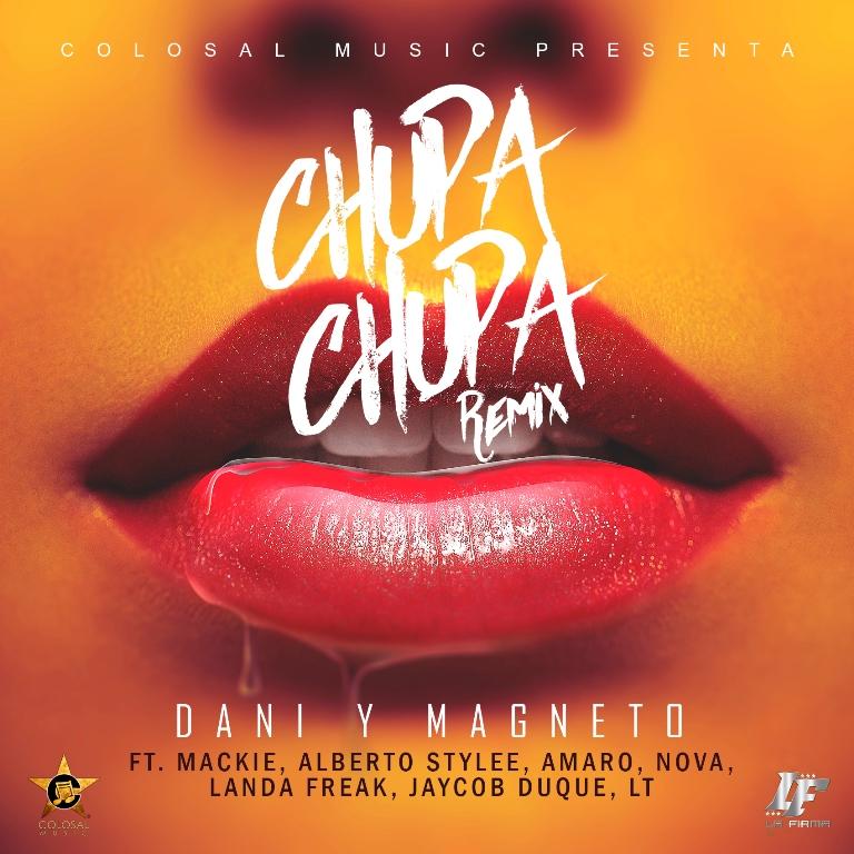 Dani y Magneto Ft Mackie, Alberto Stylee, Amaro, Nova, Landa Freak, Jaycob Duque, LT - Chupa Chupa (Remix) MP3