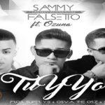 Falsetto Y Sammy Ft. Ozuna - Tu Y Yo