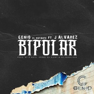 Genio El Mutante Ft. J Alvarez - Bipolar MP3