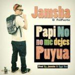 Jamsha - Papi No Me Dejes Puyua MP3