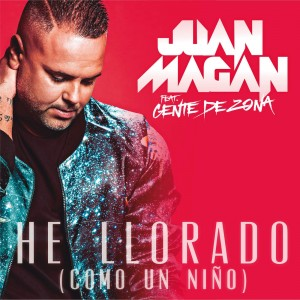 Juan Magan Ft. Gente De Zona - He Llorado (Como Un Niño)