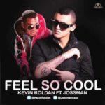 Kevin Roldan Ft. Jossman - Feel So Cool