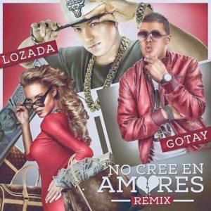 Lozada Ft. Gotay El Autentiko - No Cree En Amores Remix