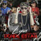Lyan Ft. J King, Juanka El Problematik, Ozuna, Elio Mafiaboy Y Chyno Nyno - Donde Estan Remix