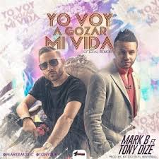 Mark B Ft. Tony Dize - Yo Voy A Gozar Mi Vida MP