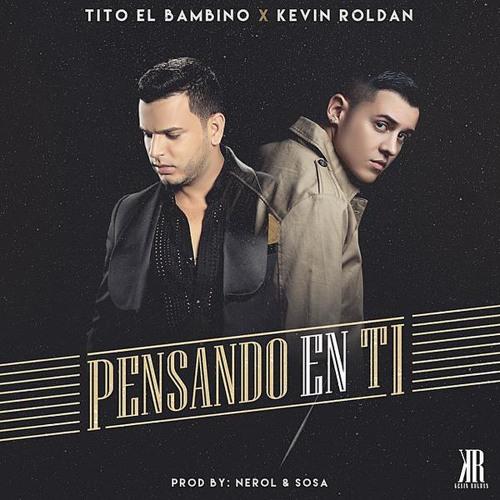 Tito El Bambino Ft. Kevin Roldan - Pensando En Ti