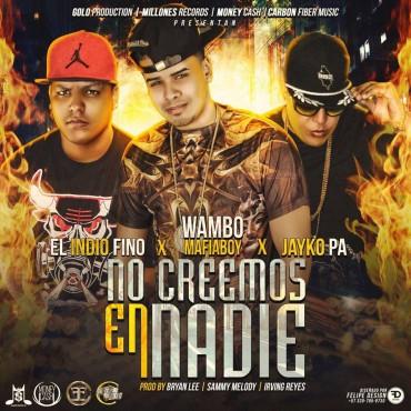 Wambo El MafiaBoy Ft. El Indio Fino Y Jayko Pa - No Creemos En Nadie