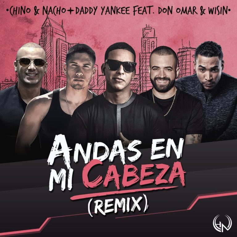 Chino Y Nacho Ft Daddy Yankee, Don Omar, Wisin - Andas En Mi Cabeza Remix