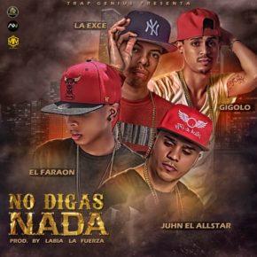 El Faraon Ft. Gigolo & La Exce X Juhn 'El AllStar' - No Digas Nada MP3