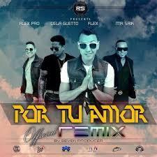 Flex Ft. De La Ghetto, Mr.Saik y Alex Pro - Por Tu Amor MP3