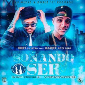 Khey La Letra Ft. Randy Nota Loca - Soñando Ser MP3