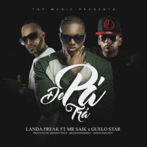 Landa Freak Ft. Mr Saik Y Guelo Star - De Pa Tra MP3