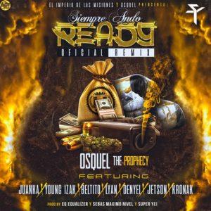 Osquel Ft. Juanka, Young Izak, Beltito, Lyan, Denyel, Jetson & Kronak - Siempre Ando Ready (Remix) mp3