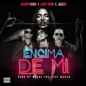 Randy Paris Ft. Lary Over Y Jahzel - Encima De Mi MP3