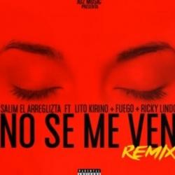 Salim El Arreglista Ft. Lito Kirino, Fuego & Ricky Lindo - No Se Me Ven (Remix) MP3