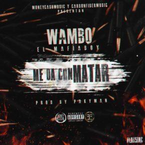 Wambo - Me Da Con Matar MP3