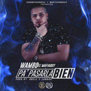Wambo El Mafiaboy - Pa Pasarla Bien MP3
