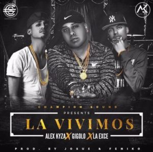 Alex Kyza Ft. Gigolo Y La Exce - La Vivimos MP3