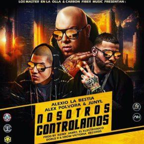 Alexio La Bestia Ft. Alex Polvora & Junyl - Nosotros Controlamos MP3