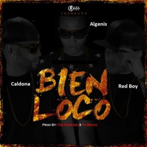 Algenis Ft. Caldona & Red Boy - Bien Loco MP3
