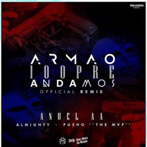 Anuel AA Ft. Pusho & Almighty - Armao 100pre Andamos (Official Remix) MP3