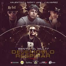 Benyo El Multi Ft. J Alvarez, Valentino y Nicky Jam - Dejemoslo Respirar MP3