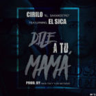 Cirilo El Sakamostro Ft. El Sica - Dile A Tu Mama